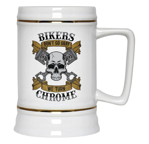 Bikers Don't Go Gray We Turn Chrome - Beer Stein - Beer Steins