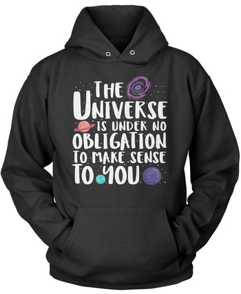 The Universe Is Under No Obligation to Make Sense to You Pullover Hoodie Sweatshirt