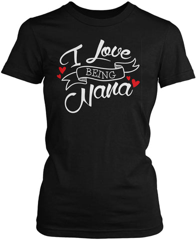 I Love Being Nana Women's Fit T-Shirt