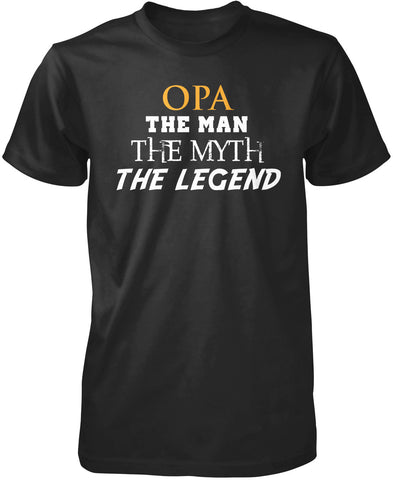 Opa The Man Myth Legend - T-Shirt