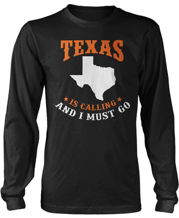 Texas Is Calling And I Must Go Longsleeve T-Shirt