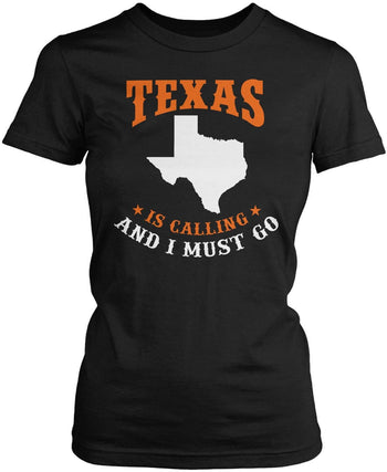 Texas Is Calling And I Must Go Women's Fit T-Shirt