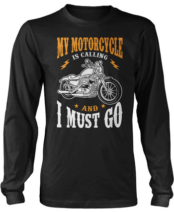 My Motorcycle is Calling and I Must Go Long Sleeve T-Shirt