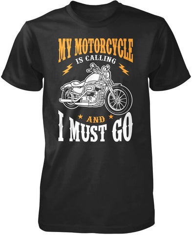 My Motorcycle is Calling and I Must Go T-Shirt