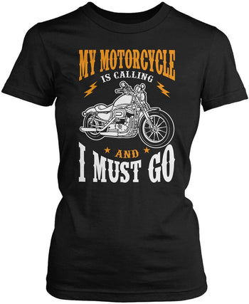 My Motorcycle is Calling and I Must Go Women's Fit T-Shirt