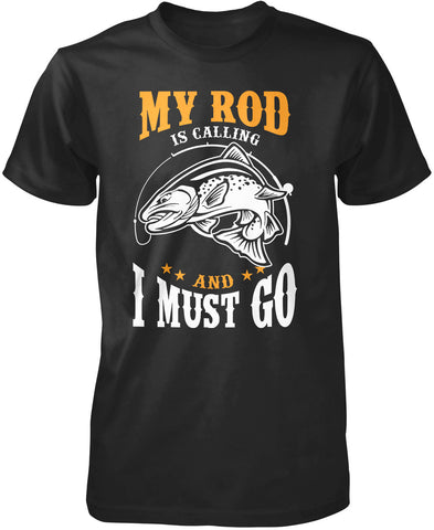 My Rod Is Calling And I Must Go T-Shirt