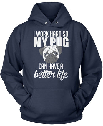 I Work Hard So My Pug Can Have a Better Life - T-Shirts
