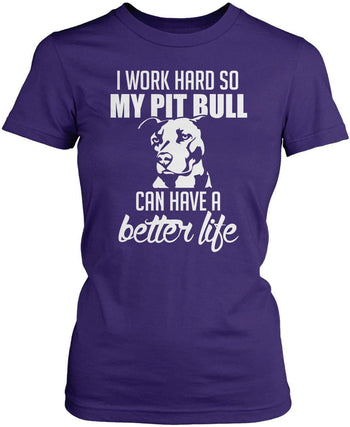 I Work Hard So My Pit Bull Can Have a Better Life - T-Shirts