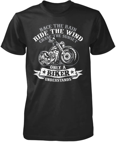 Race the Rain, Ride the Wind, Chase the Sunset Only A Biker Understands T-Shirt
