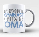 My Favorite Gymnast Calls Me Oma - Coffee Mug / Tea Cup