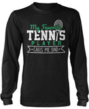 My Favorite Tennis Player Calls Me Dad Long Sleeve T-Shirt