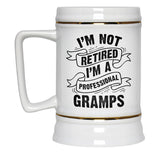 I'm Not Retired I'm a Professional Gramps - Beer Stein