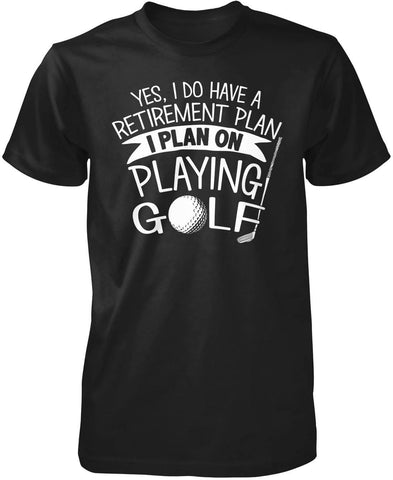 Yes I Do Have a Retirement Plan, Playing Golf T-Shirt