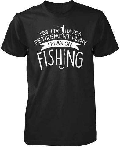 Yes I Do Have a Retirement Plan, Fishing T-Shirt