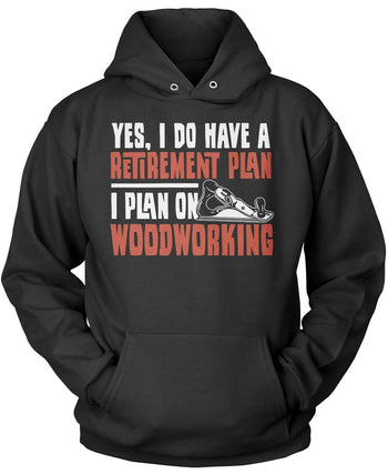 Yes I Do Have a Retirement Plan, Woodworking Pullover Hoodie Sweatshirt