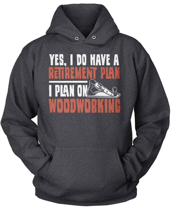 Yes I Do Have a Retirement Plan, Woodworking - Pullover Hoodie / Dark Heather / S