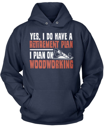 Yes I Do Have a Retirement Plan, Woodworking - Pullover Hoodie / Navy / S