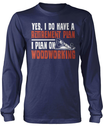 Yes I Do Have a Retirement Plan, Woodworking - Long Sleeve T-Shirt / Navy / S