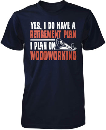 Yes I Do Have a Retirement Plan, Woodworking - Premium T-Shirt / Navy / S