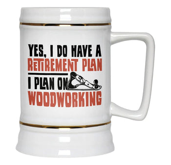 Yes I Do Have a Retirement Plan, Woodworking - Beer Stein