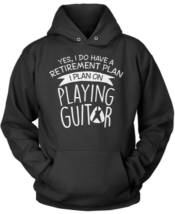 Yes I Do Have a Retirement Plan, Playing Guitar Pullover Hoodie Sweatshirt