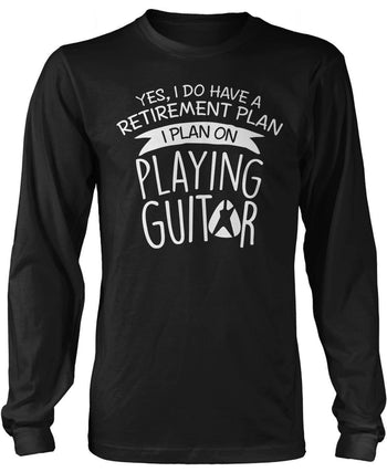 Yes I Do Have a Retirement Plan, Playing Guitar Long Sleeve T-Shirt