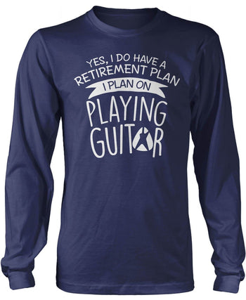 Yes I Do Have a Retirement Plan, Playing Guitar - Long Sleeve T-Shirt / Navy / S