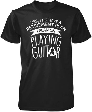 Yes I Do Have a Retirement Plan, Playing Guitar T-Shirt