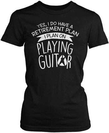 Yes I Do Have a Retirement Plan, Playing Guitar Women's Fit T-Shirt