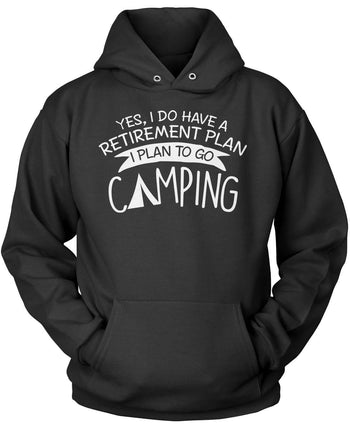 Yes I Do Have a Retirement Plan, Camping Pullover Hoodie Sweatshirt