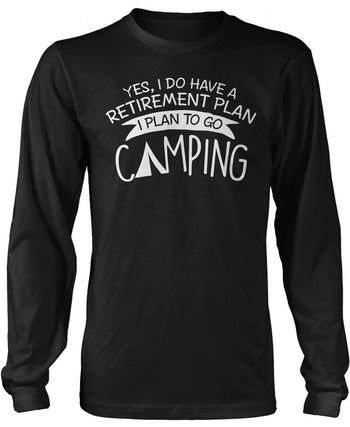 Yes I Do Have a Retirement Plan, Camping Long Sleeve T-Shirt