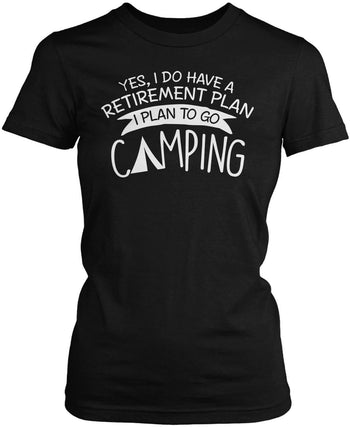 Yes I Do Have a Retirement Plan, Camping Women's Fit T-Shirt