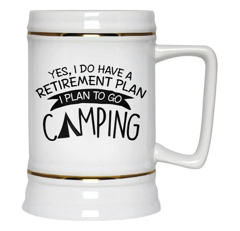 Yes I Do Have a Retirement Plan, Camping - Beer Stein