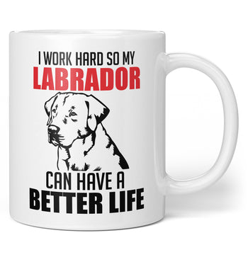 I Work Hard So My Labrador Can Have a Better Life - Mug - Coffee Mugs