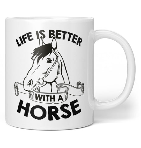 Life Is Better with a Horse - Coffee Mug / Tea Cup