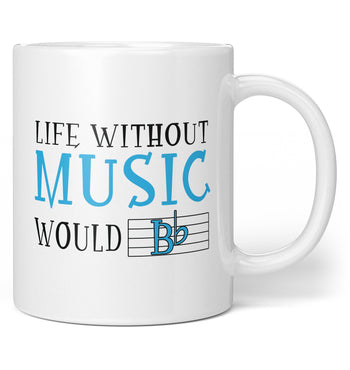 Life Without Music Would B Flat - Coffee Mug / Tea Cup