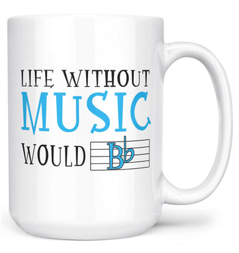 Life Without Music Would B Flat - Mug - Large - 15oz
