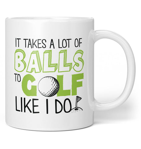 It Takes a Lot of Balls to Golf Like I Do - Coffee Mug / Tea Cup