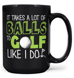It Takes a Lot of Balls to Golf Like I Do - Mug - Black / Large - 15oz