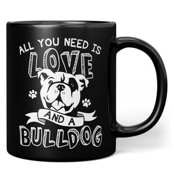All You Need Is Love and a Bulldog - Mug - Coffee Mugs