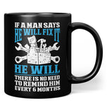 If a Man Says He Will Fix It - Mug - Black / Regular - 11oz