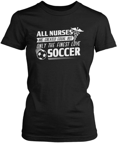 The Finest Nurses Love Soccer Women's Fit T-Shirt