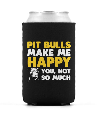 Pit Bulls Make Me Happy - Can Cooler