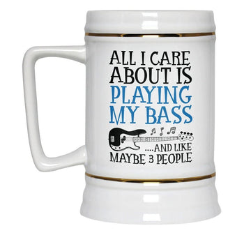 All I Care About is Playing My Bass - Beer Stein - Beer Steins