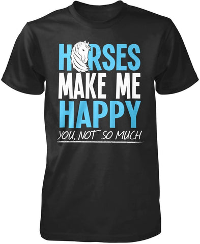 Horses Make Me Happy - T-Shirts