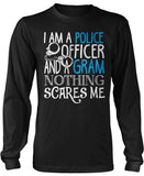Police Officer Gram Nothing Scares Me Long Sleeve T-Shirt