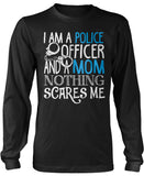 Police Officer Mom Nothing Scare Me Longsleeve T-Shirt