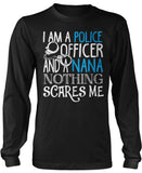 Police Officer Nana Nothing Scares Me Long Sleeve T-Shirt