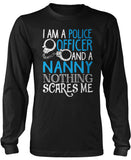 Police Officer Nanny Nothing Scares Me Long Sleeve T-Shirt