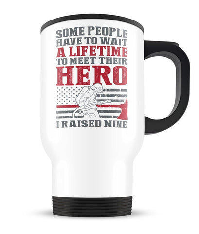 I Raised My Firefighter Hero - Travel Mug - Travel Mugs